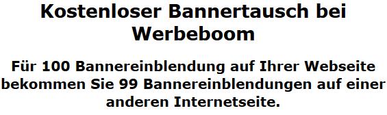 Kostenloser Bannertausch bei Werbeboom Für 100 Bannereinblendung auf Ihrer Webseite bekommen Sie 99 Bannereinblendungen auf einer anderen Internetseite.